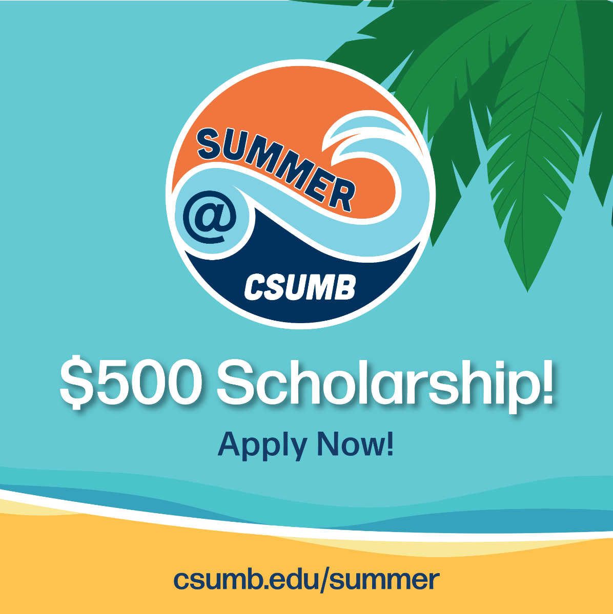 $500 Scholarship! Apply Now! csumb.edu/summer