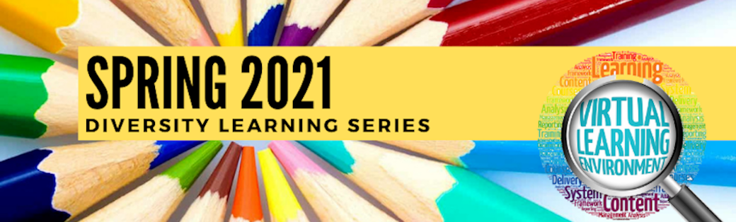 Spring 2021 Diversity Learning Series