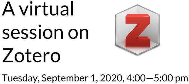 A virtual session on Zotero, Tuesday, August 1, 2020, 4:00—5:00 pm