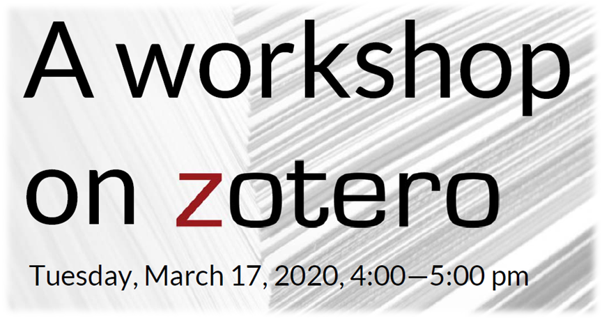 Introduction to Zotero, Tuesday, March 17, 2020, 4:00—5:00 pm