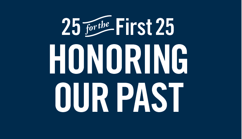Graphic for Twenty-Five for the First Twenty-Five: Honoring Our Past